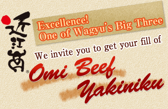 Excellence! One of Wagyu's Big Three. We invite you to get your fill of Omi Beef Yakiniku