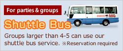 For parties and group [Shuttle Bus] Groups larger than 4-5 can use our shuttle bus service. (Reservation required)